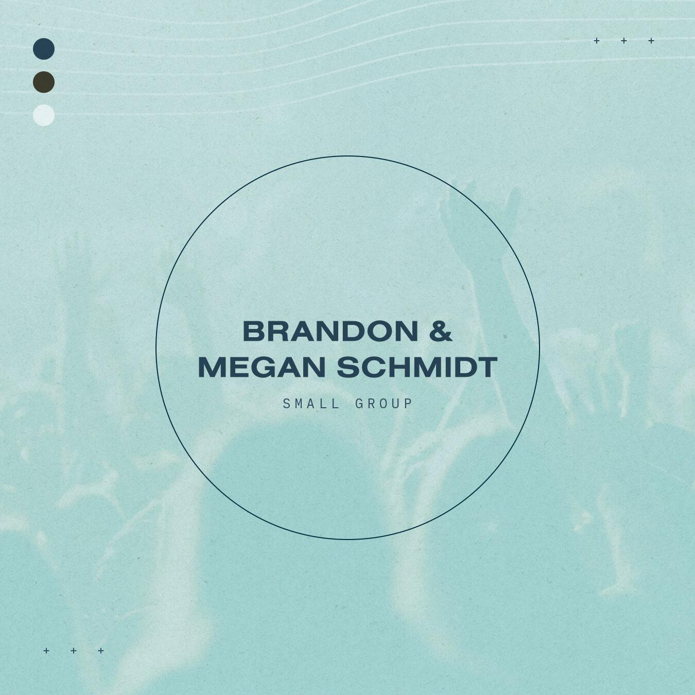 Brandon & Megan Schmidt - Small Group